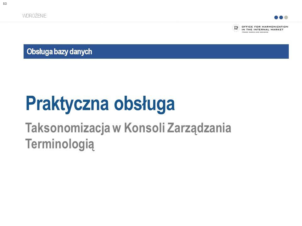 Obsługa bazy danych Praktyczna obsługa WDROŻENIE Taksonomizacja w Konsoli Zarządzania Terminologią 53