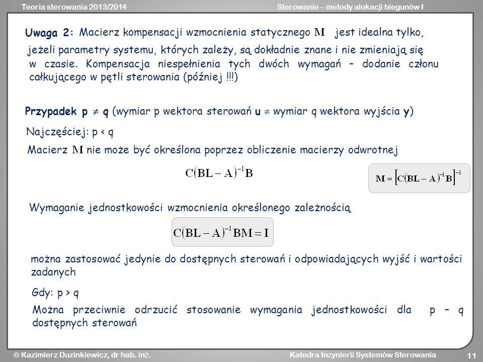Teoria sterowania 2013/2014Sterowanie – metody alokacji biegunów I Kazimierz Duzinkiewicz, dr hab. in ż. Katedra In ż ynierii Systemów Sterowania 11 U