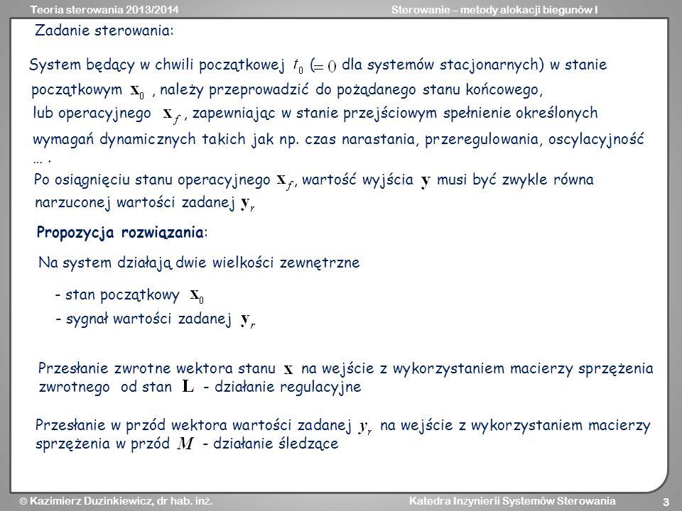 Teoria sterowania 2013/2014Sterowanie – metody alokacji biegunów I Kazimierz Duzinkiewicz, dr hab. in ż. Katedra In ż ynierii Systemów Sterowania 3 Sy