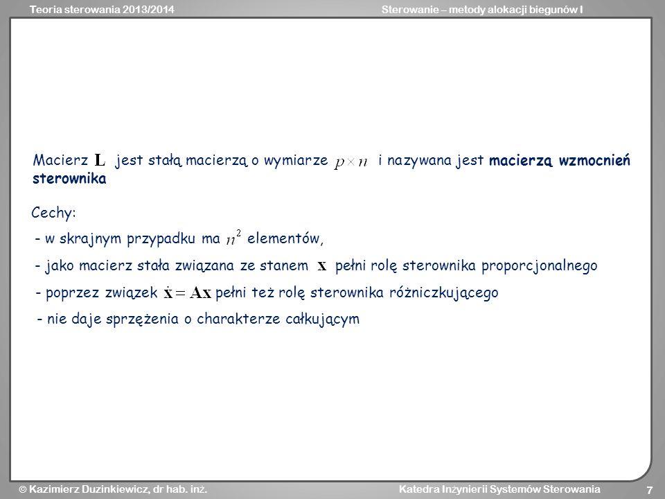 Teoria sterowania 2013/2014Sterowanie – metody alokacji biegunów I Kazimierz Duzinkiewicz, dr hab. in ż. Katedra In ż ynierii Systemów Sterowania 7 Ma