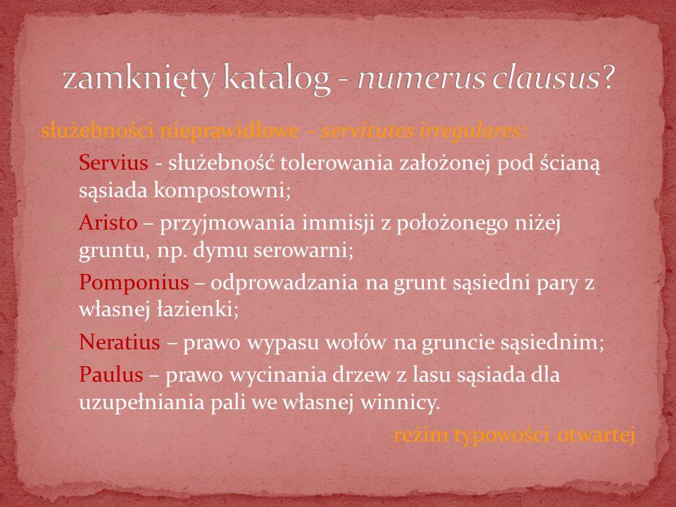 służebności nieprawidłowe - servitutes irregulares: (1) Servius - służebność tolerowania założonej pod ścianą sąsiada kompostowni; (2) Aristo – przyjm