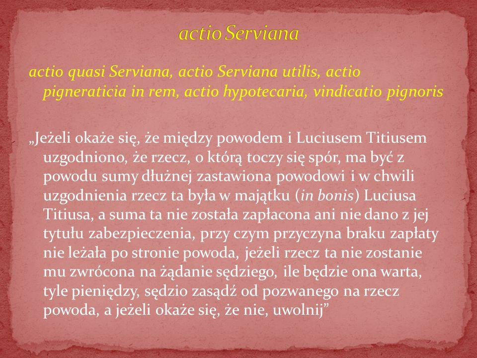 actio quasi Serviana, actio Serviana utilis, actio pigneraticia in rem, actio hypotecaria, vindicatio pignoris Jeżeli okaże się, że między powodem i L