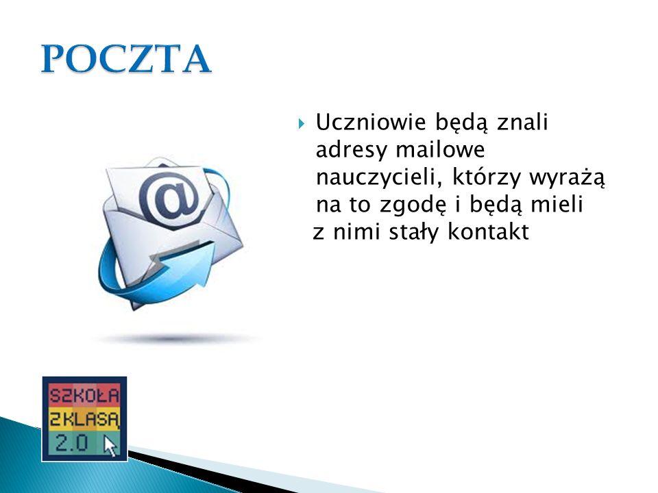 Uczniowie będą znali adresy mailowe nauczycieli, którzy wyrażą na to zgodę i będą mieli z nimi stały kontakt