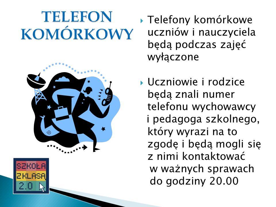 Telefony komórkowe uczniów i nauczyciela będą podczas zajęć wyłączone Uczniowie i rodzice będą znali numer telefonu wychowawcy i pedagoga szkolnego, k
