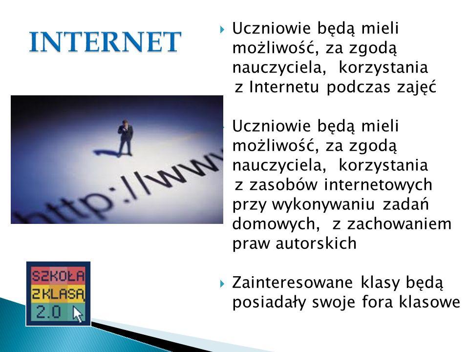 Uczniowie będą mieli możliwość, za zgodą nauczyciela, korzystania z Internetu podczas zajęć Uczniowie będą mieli możliwość, za zgodą nauczyciela, korz