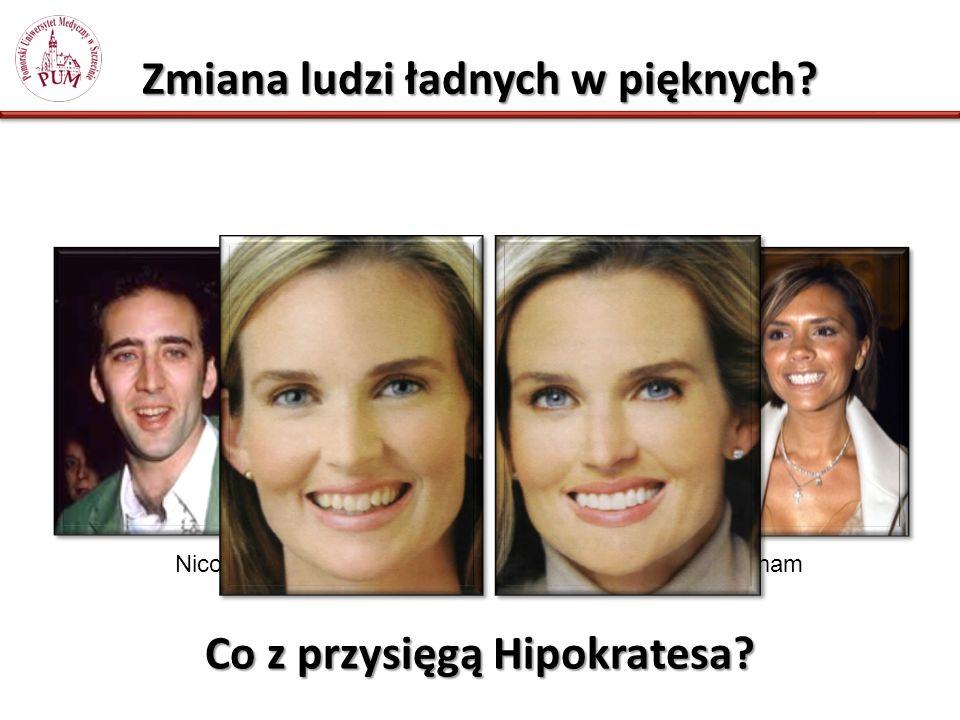 Zmiana ludzi ładnych w pięknych? Victoria BeckhamNicolas Cage Co z przysięgą Hipokratesa?