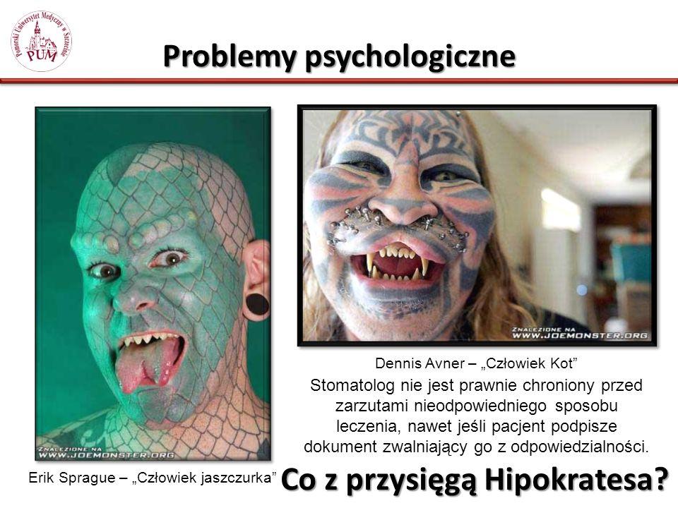 Problemy psychologiczne Erik Sprague – Człowiek jaszczurka Stomatolog nie jest prawnie chroniony przed zarzutami nieodpowiedniego sposobu leczenia, nawet jeśli pacjent podpisze dokument zwalniający go z odpowiedzialności.