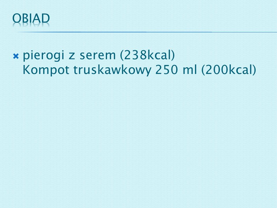 pierogi z serem (238kcal) Kompot truskawkowy 250 ml (200kcal)