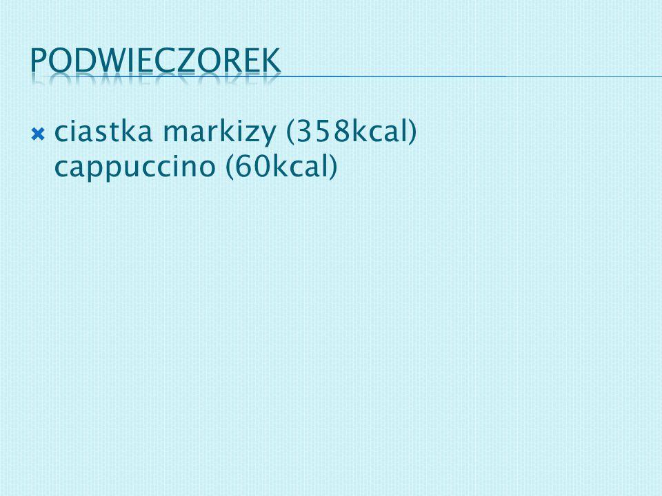 ciastka markizy (358kcal) cappuccino (60kcal)