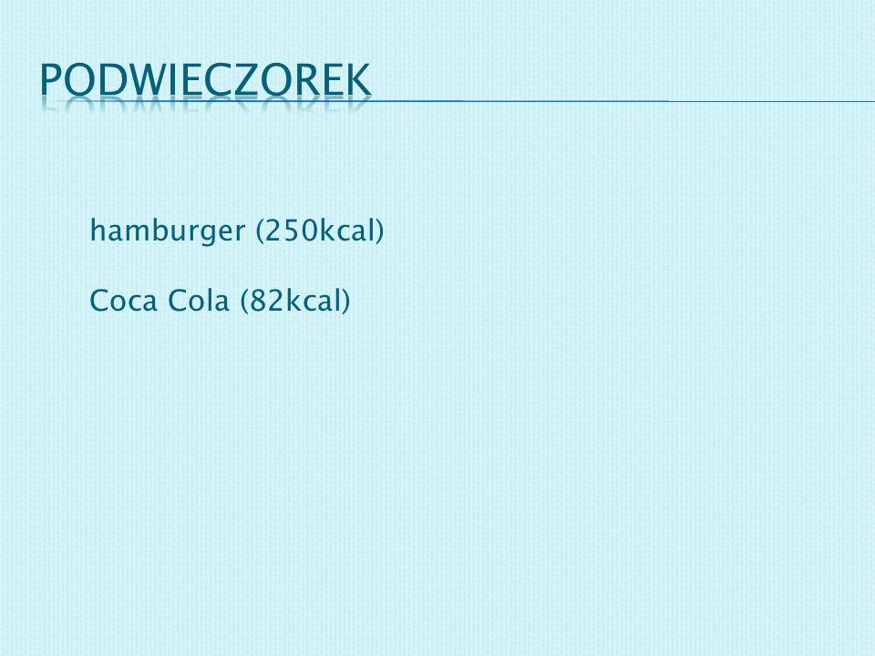 hamburger (250kcal) Coca Cola (82kcal)
