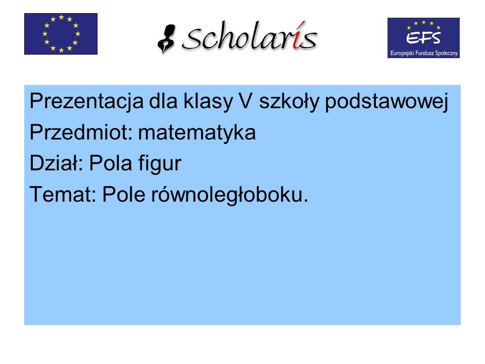 Prezentacja dla klasy V szkoły podstawowej Przedmiot: matematyka Dział: Pola figur Temat: Pole równoległoboku.