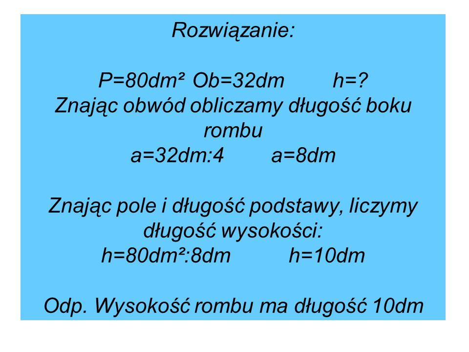 Rozwiązanie: P=80dm²Ob=32dmh=.
