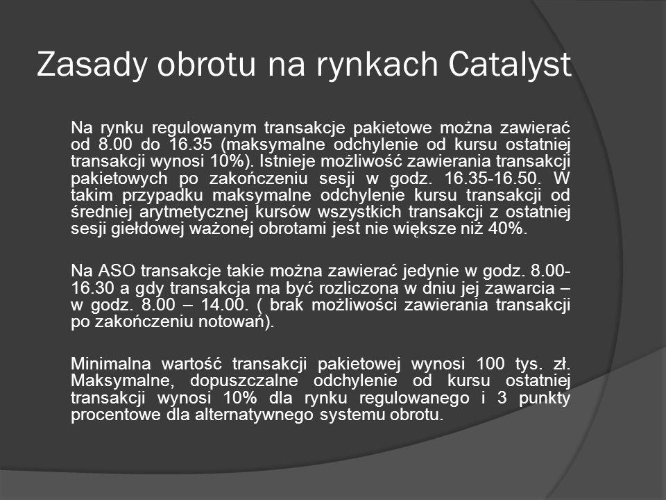 Zasady obrotu na rynkach Catalyst Na rynku regulowanym transakcje pakietowe można zawierać od 8.00 do 16.35 (maksymalne odchylenie od kursu ostatniej transakcji wynosi 10%).