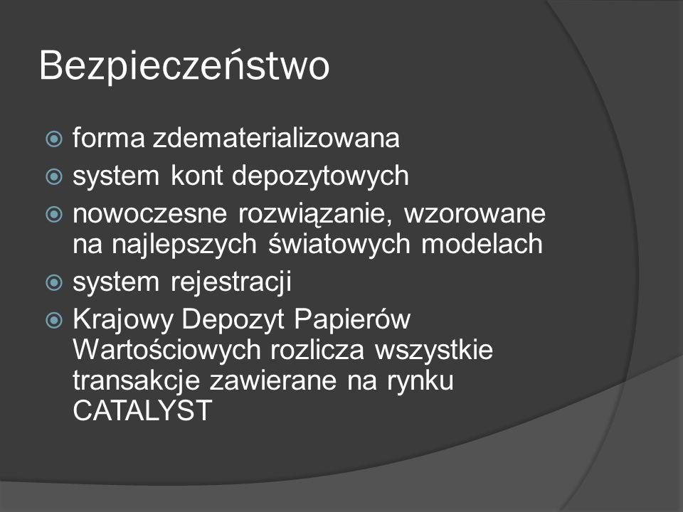 Bezpieczeństwo forma zdematerializowana system kont depozytowych nowoczesne rozwiązanie, wzorowane na najlepszych światowych modelach system rejestracji Krajowy Depozyt Papierów Wartościowych rozlicza wszystkie transakcje zawierane na rynku CATALYST