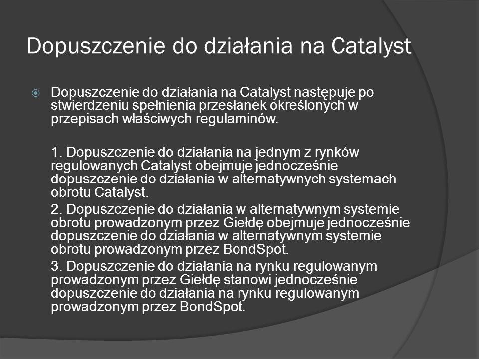 Dopuszczenie do działania na Catalyst Dopuszczenie do działania na Catalyst następuje po stwierdzeniu spełnienia przesłanek określonych w przepisach właściwych regulaminów.