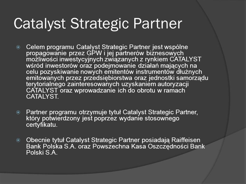 Catalyst Strategic Partner Celem programu Catalyst Strategic Partner jest wspólne propagowanie przez GPW i jej partnerów biznesowych możliwości inwestycyjnych związanych z rynkiem CATALYST wśród inwestorów oraz podejmowanie działań mających na celu pozyskiwanie nowych emitentów instrumentów dłużnych emitowanych przez przedsiębiorstwa oraz jednostki samorządu terytorialnego zainteresowanych uzyskaniem autoryzacji CATALYST oraz wprowadzanie ich do obrotu w ramach CATALYST.