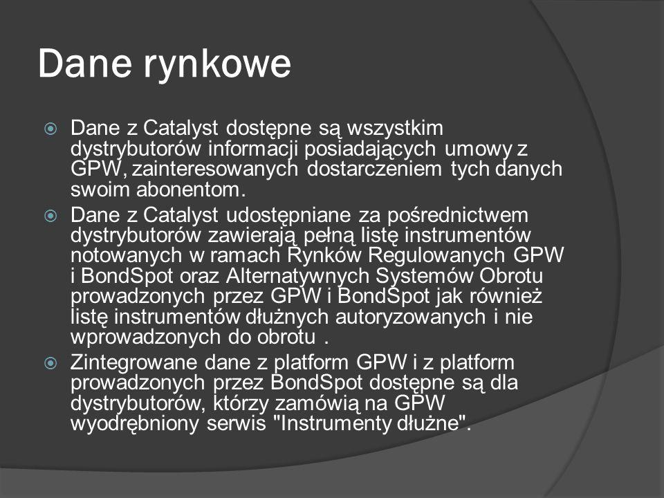 Dane rynkowe Dane z Catalyst dostępne są wszystkim dystrybutorów informacji posiadających umowy z GPW, zainteresowanych dostarczeniem tych danych swoim abonentom.
