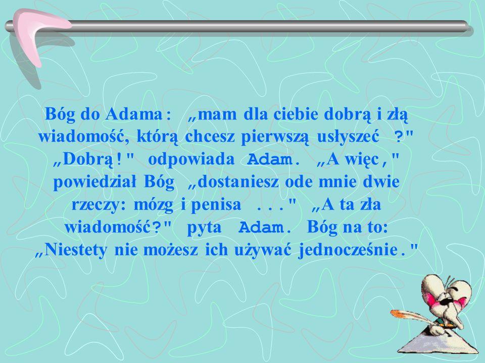 Bóg do Adama : mam dla ciebie dobrą i złą wiadomość, którą chcesz pierwszą usłyszeć ?