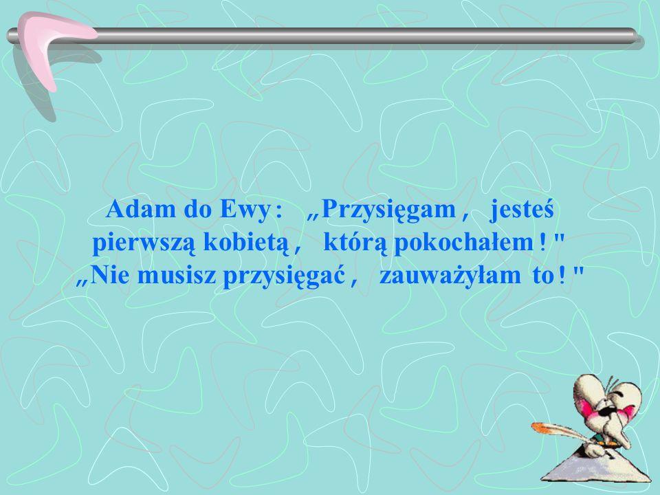 Adam do Ewy : Przysięgam, jesteś pierwszą kobietą, którą pokochałem !