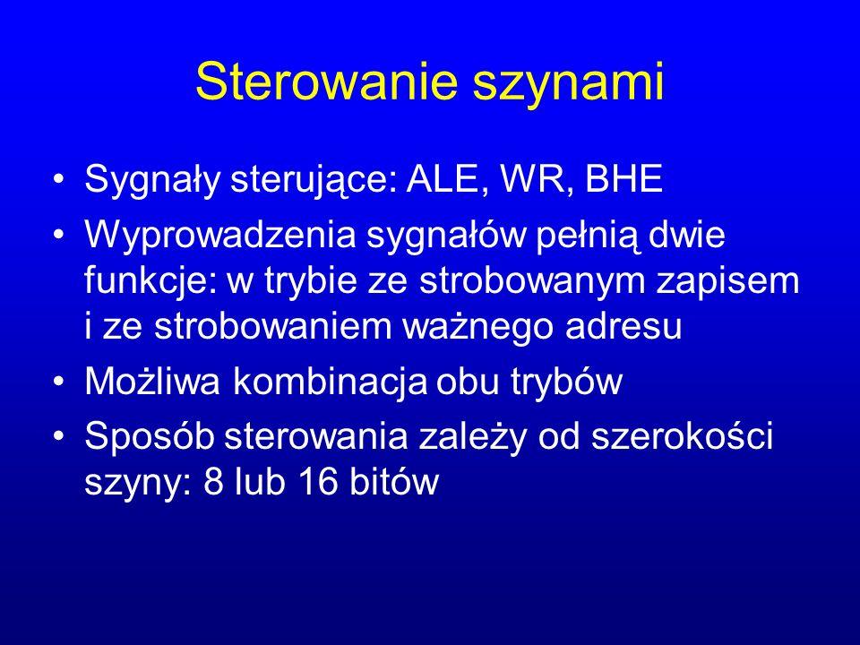 Sterowanie szynami Sygnały sterujące: ALE, WR, BHE Wyprowadzenia sygnałów pełnią dwie funkcje: w trybie ze strobowanym zapisem i ze strobowaniem ważne