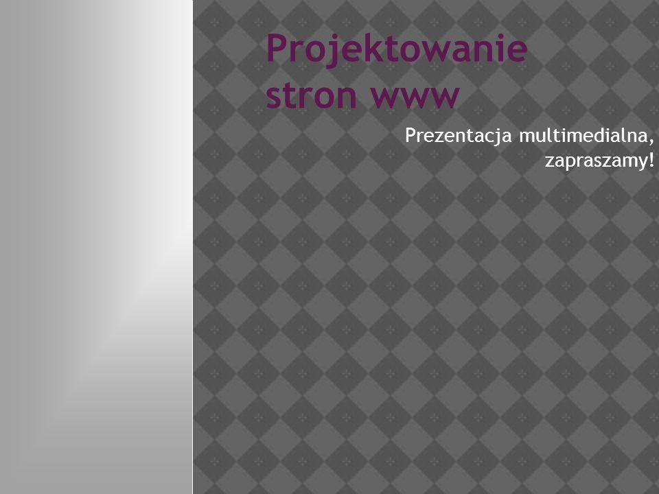 Projektowanie stron www Prezentacja multimedialna, zapraszamy!