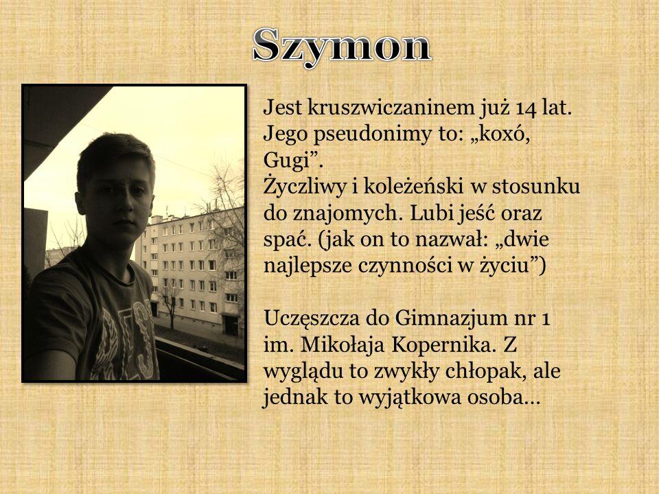Jest kruszwiczaninem już 14 lat. Jego pseudonimy to: koxó, Gugi.
