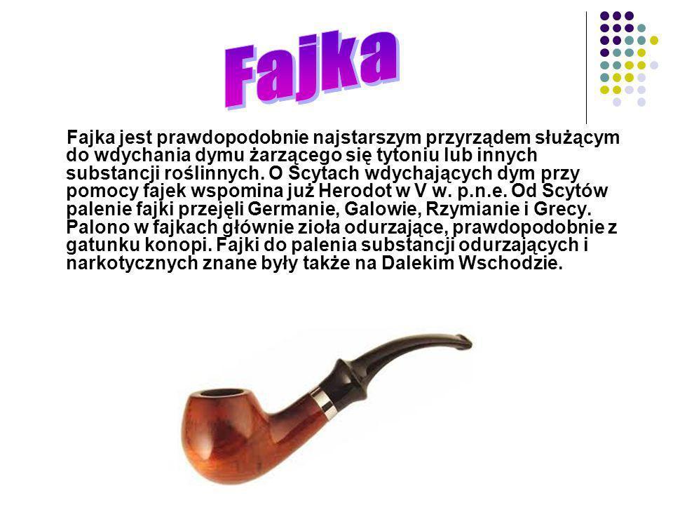 Fajka jest prawdopodobnie najstarszym przyrządem służącym do wdychania dymu żarzącego się tytoniu lub innych substancji roślinnych. O Scytach wdychają