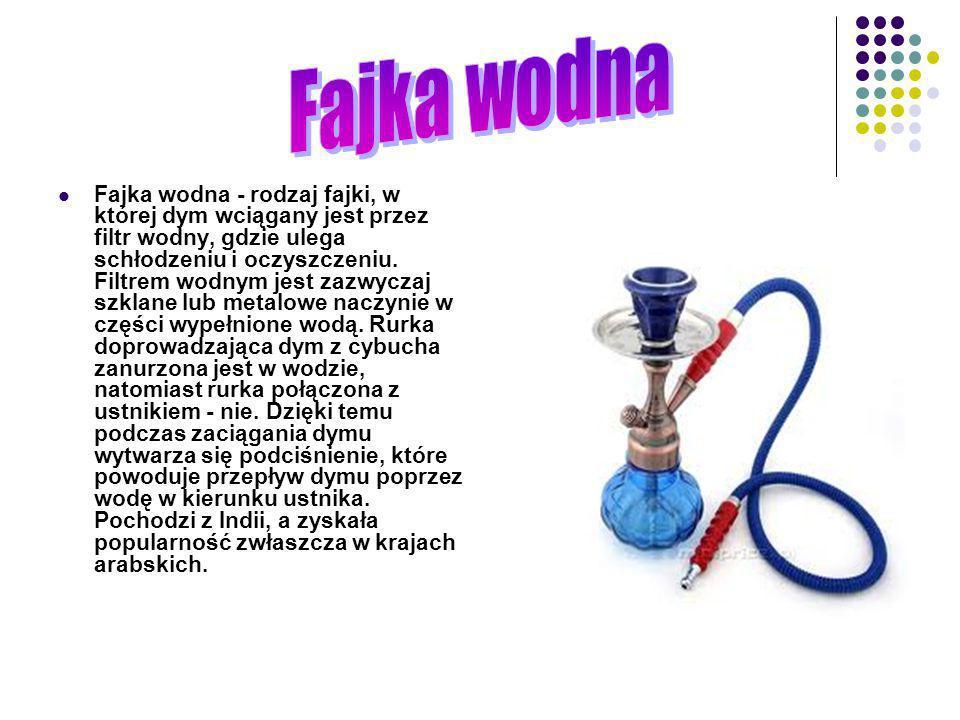 Fajka wodna - rodzaj fajki, w której dym wciągany jest przez filtr wodny, gdzie ulega schłodzeniu i oczyszczeniu. Filtrem wodnym jest zazwyczaj szklan