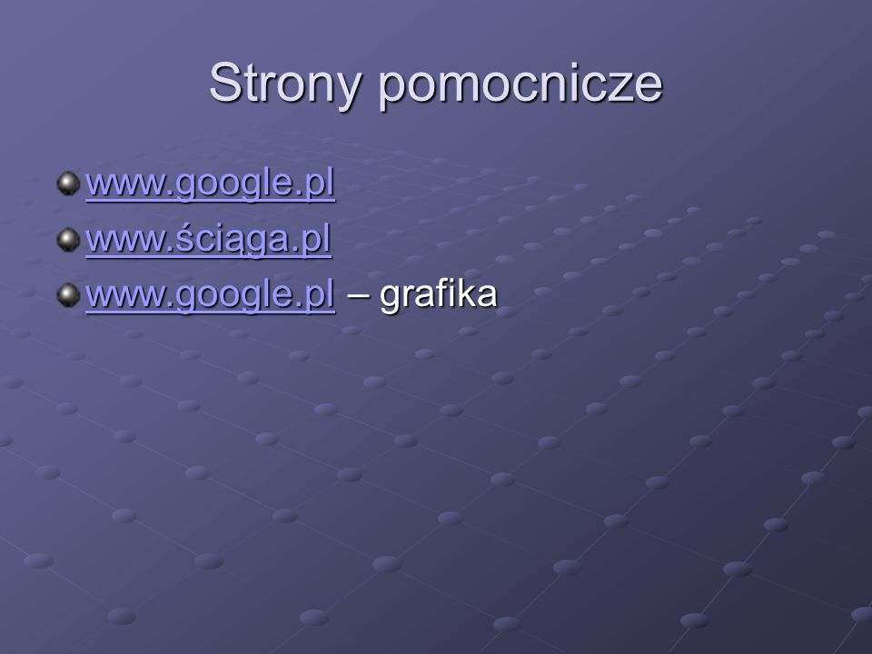 Strony pomocnicze www.google.pl www.ściąga.pl www.google.plwww.google.pl – grafika www.google.pl