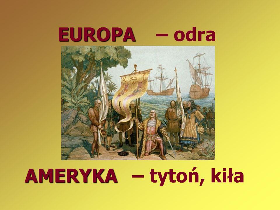 EUROPA EUROPA – odra AMERYKA AMERYKA – tytoń, kiła