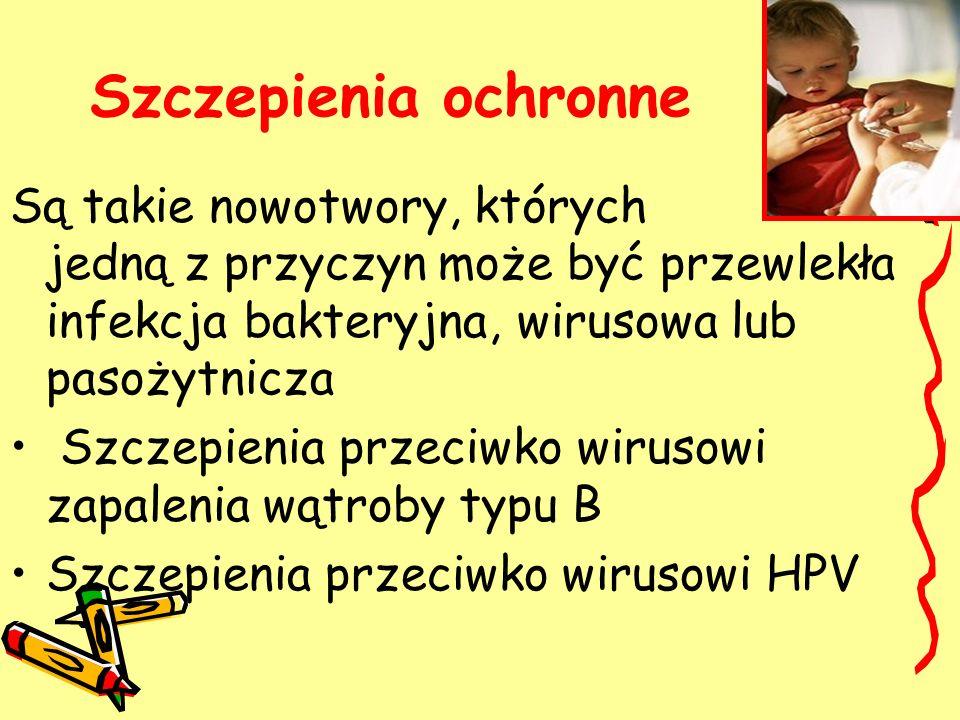Szczepienia ochronne Są takie nowotwory, których jedną z przyczyn może być przewlekła infekcja bakteryjna, wirusowa lub pasożytnicza Szczepienia przec