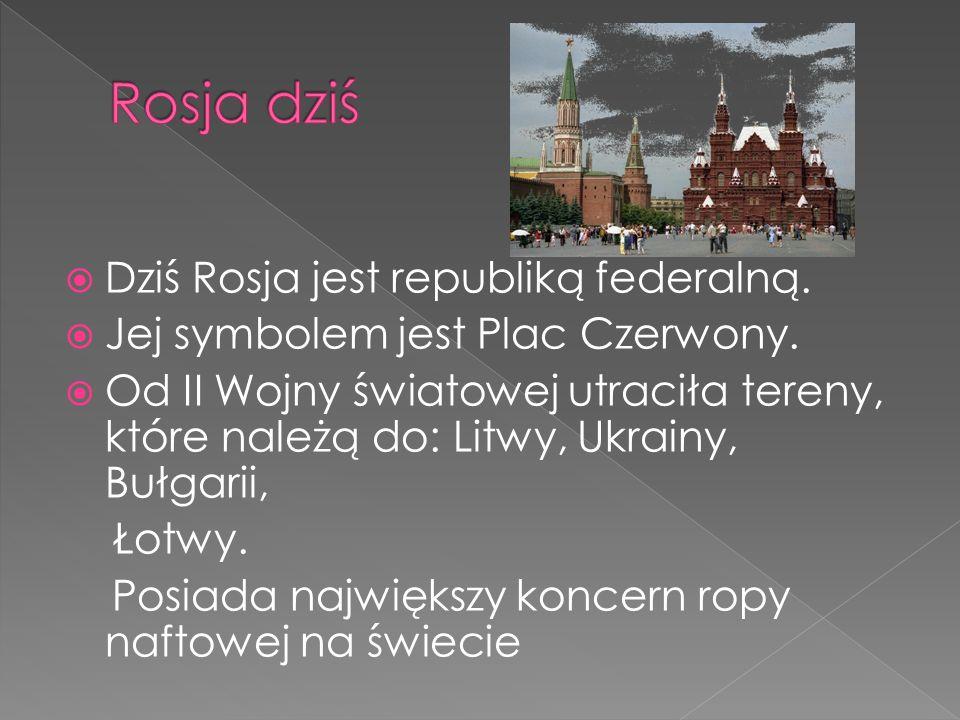 Dziś Rosja jest republiką federalną. Jej symbolem jest Plac Czerwony. Od II Wojny światowej utraciła tereny, które należą do: Litwy, Ukrainy, Bułgarii