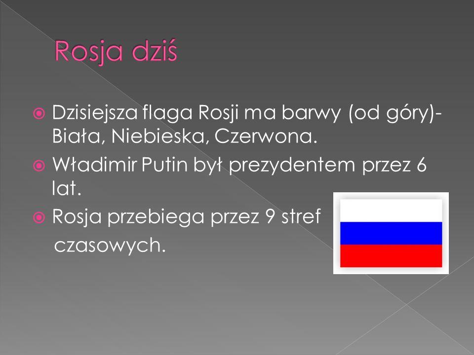 Dzisiejsza flaga Rosji ma barwy (od góry)- Biała, Niebieska, Czerwona. Władimir Putin był prezydentem przez 6 lat. Rosja przebiega przez 9 stref czaso
