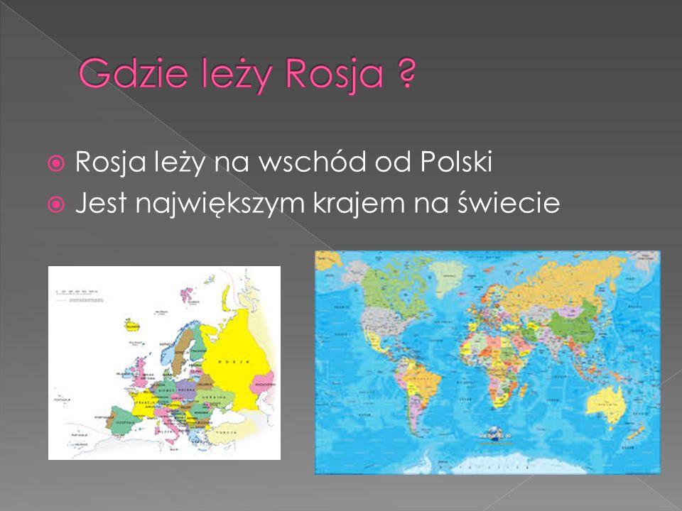 Rosja leży na wschód od Polski Jest największym krajem na świecie