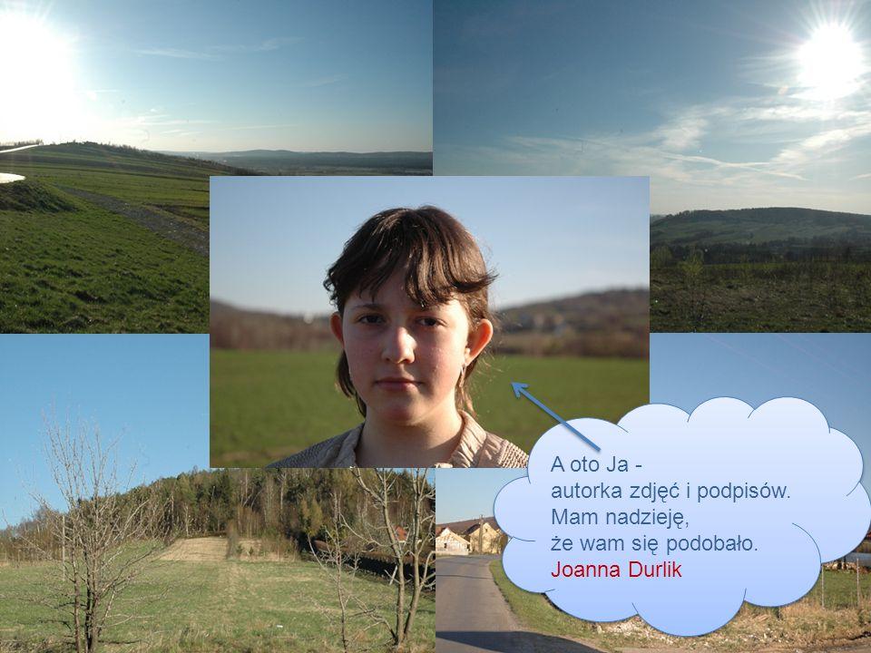 A oto Ja - autorka zdjęć i podpisów. Mam nadzieję, że wam się podobało. Joanna Durlik