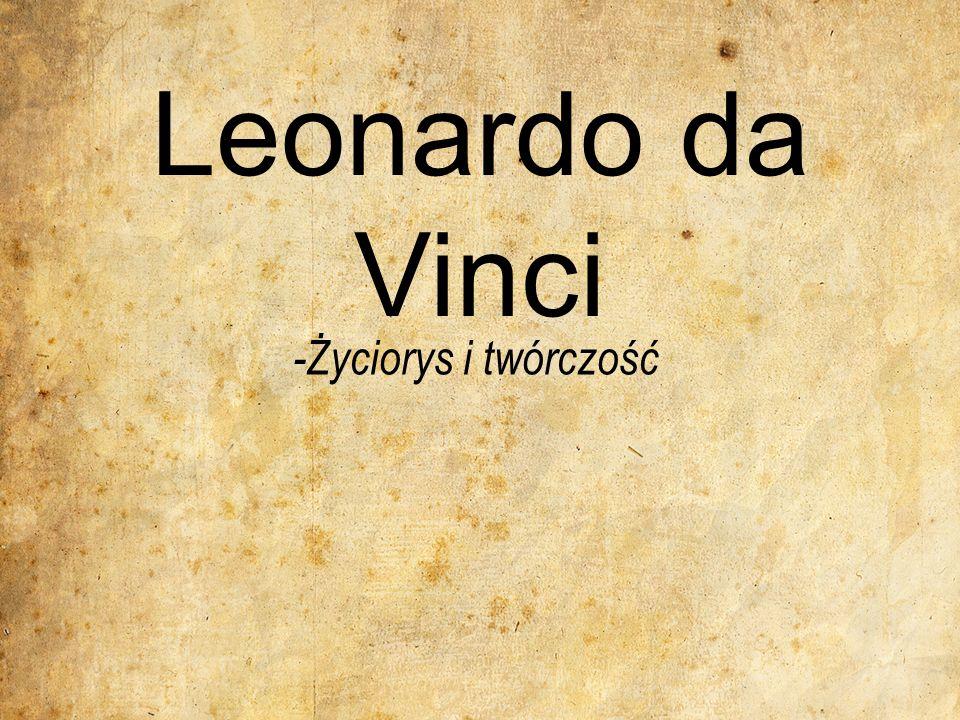 Leonardo da Vinci, właściwie Leonardo di ser Piero da Vinci (ur.