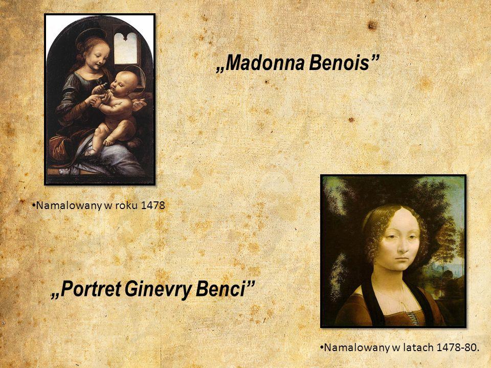 Madonna Benois Namalowany w roku 1478 Portret Ginevry Benci Namalowany w latach 1478-80.
