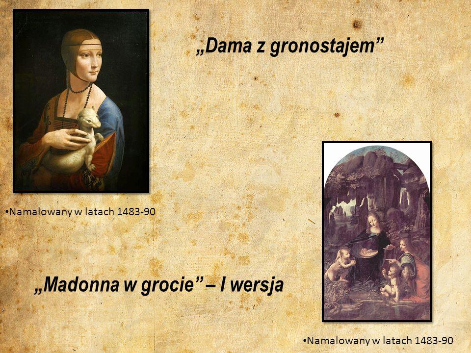 Dama z gronostajem Namalowany w latach 1483-90 Madonna w grocie – I wersja Namalowany w latach 1483-90