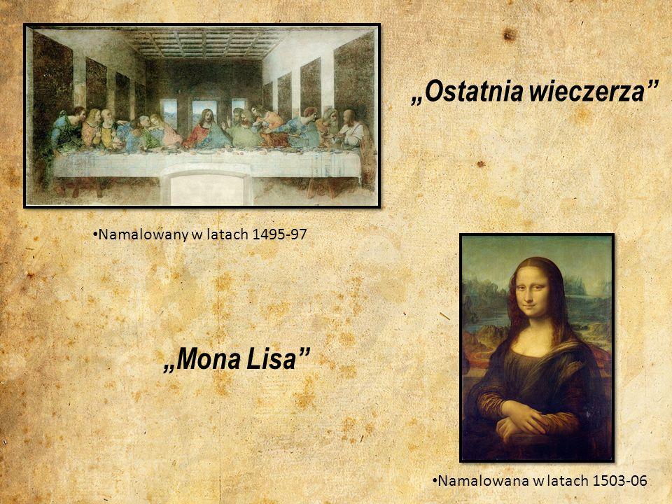 Ostatnia wieczerza Namalowany w latach 1495-97 Mona Lisa Namalowana w latach 1503-06