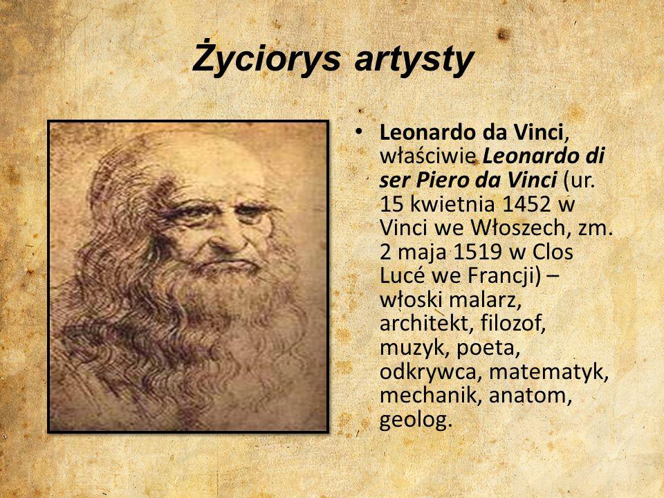 Leonardo da Vinci, właściwie Leonardo di ser Piero da Vinci (ur. 15 kwietnia 1452 w Vinci we Włoszech, zm. 2 maja 1519 w Clos Lucé we Francji) – włosk