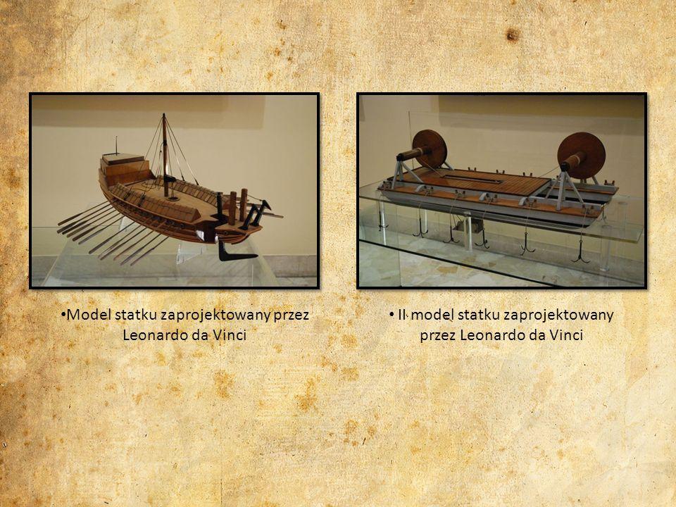 Model statku zaprojektowany przez Leonardo da Vinci II model statku zaprojektowany przez Leonardo da Vinci