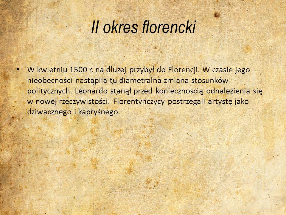 II okres florencki W kwietniu 1500 r. na dłużej przybył do Florencji. W czasie jego nieobecności nastąpiła tu diametralna zmiana stosunków politycznyc