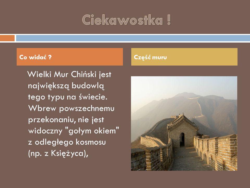 Wielki Mur Chiński jest największą budowlą tego typu na świecie. Wbrew powszechnemu przekonaniu, nie jest widoczny