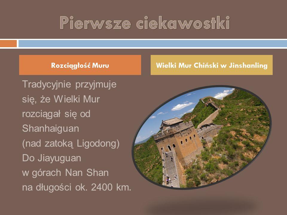 Tradycyjnie przyjmuje się, że Wielki Mur rozciągał się od Shanhaiguan (nad zatoką Ligodong) Do Jiayuguan w górach Nan Shan na długości ok. 2400 km. Ro