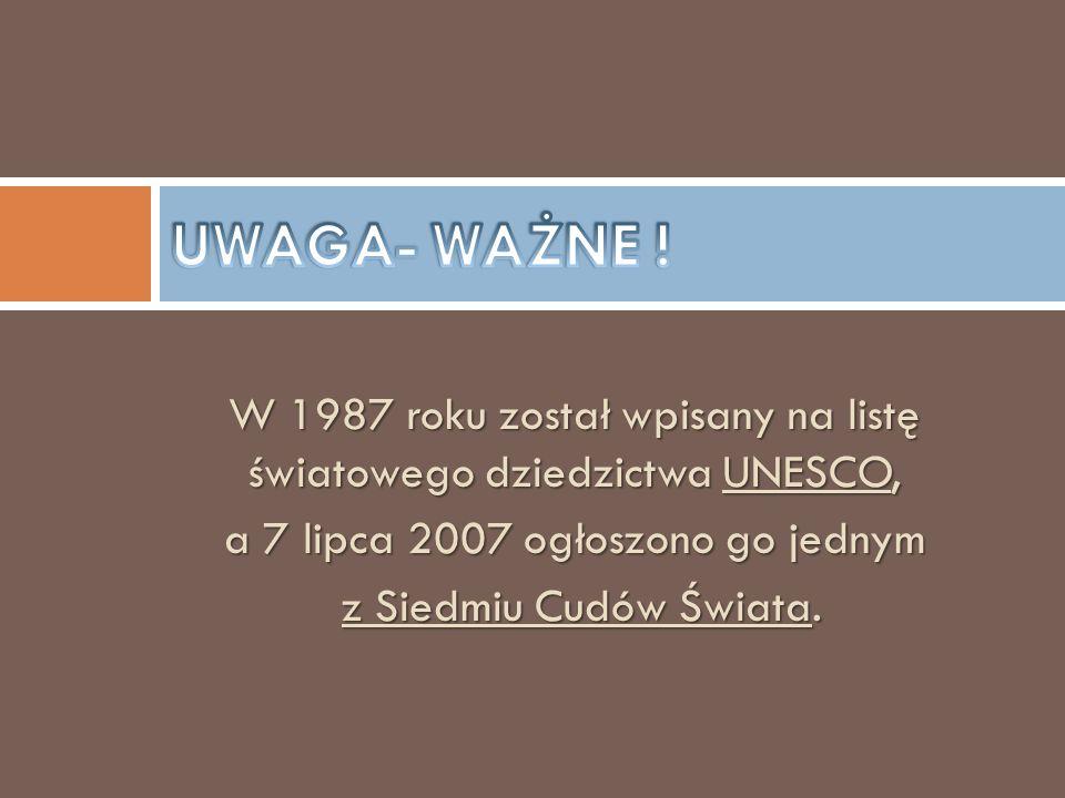 W 1987 roku został wpisany na listę światowego dziedzictwa UNESCO, a 7 lipca 2007 ogłoszono go jednym z Siedmiu Cudów Świata. z Siedmiu Cudów Świata.