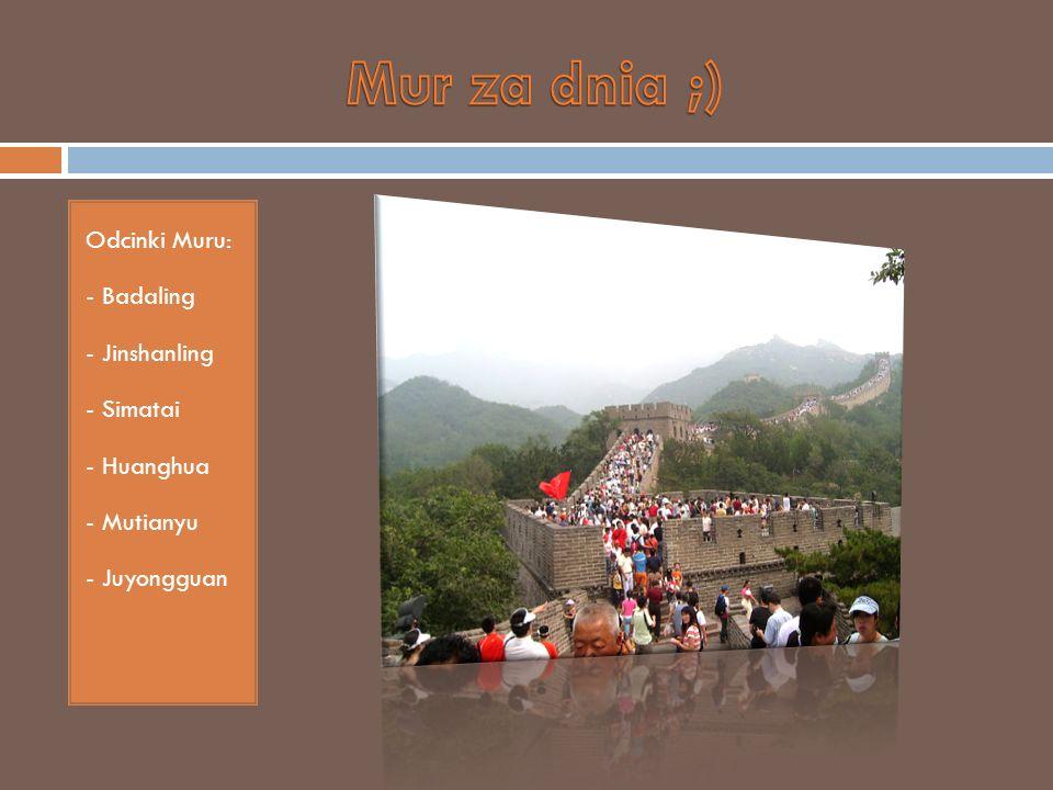 Odcinki Muru: - Badaling - Jinshanling - Simatai - Huanghua - Mutianyu - Juyongguan