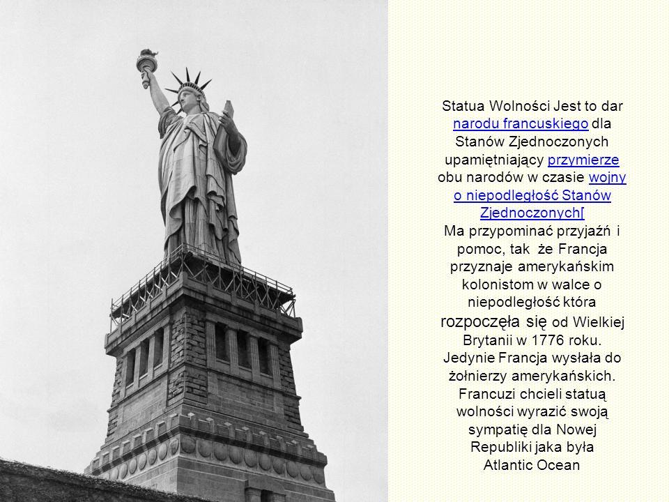 Statua Wolności Jest to dar narodu francuskiego dla Stanów Zjednoczonych upamiętniający przymierze obu narodów w czasie wojny o niepodległość Stanów Zjednoczonych[ przypominać przyjaźń i pomoc, tak że Francja przyznaje amerykańskim kolonistom w walce o niepodległość która rozpoczęła się od Wielkiej Brytanii w 1776 roku.