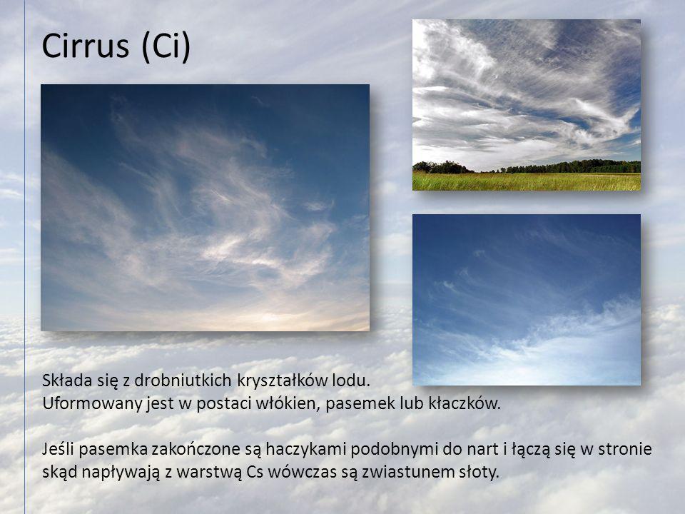 Cirrus (Ci) Składa się z drobniutkich kryształków lodu. Uformowany jest w postaci włókien, pasemek lub kłaczków. Jeśli pasemka zakończone są haczykami