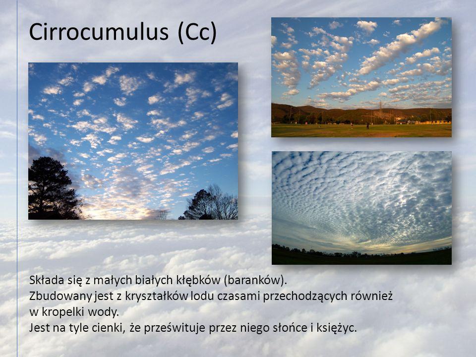 Cirrocumulus (Cc) Składa się z małych białych kłębków (baranków). Zbudowany jest z kryształków lodu czasami przechodzących również w kropelki wody. Je