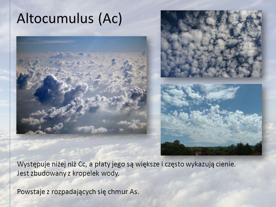 Altocumulus (Ac) Występuje niżej niż Cc, a płaty jego są większe i często wykazują cienie. Jest zbudowany z kropelek wody. Powstaje z rozpadających si